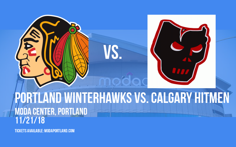 Portland Winterhawks vs. Calgary Hitmen at Moda Center