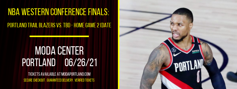 NBA Western Conference Finals: Portland Trail Blazers vs. TBD - Home Game 2 (Date: TBD - If Necessary) [CANCELLED] at Moda Center